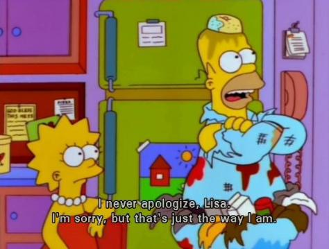 homer-simpson-liza-i-never-apologize-lisa-i-am-sorry-but-that-just-the-way-i-am